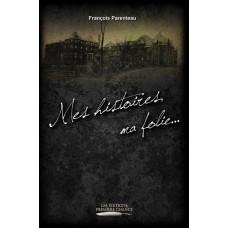 Mes histoires, ma folie - François Parenteau