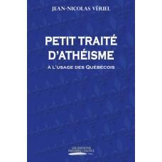 Petit traité d'athéisme à l'usage des Québécois -  Jean-Nicolas Vériel