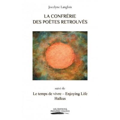 La confrérie des poètes retrouvés suivi de Le temps de vivre - Enjoying Life Haïkus (version numérique EPUB) - Jocelyne Langlois