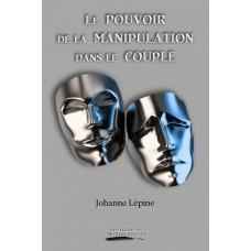 Le pouvoir de la manipulation dans le couple - Johanne Lépine