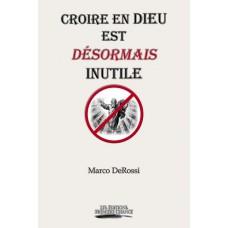 Croire en Dieu est désormais inutile - Marco DeRossi