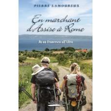 En marchant d'Assise à Rome - Pierre Lamoureux